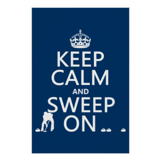Keep Calm and Sweep On (curling)(any color) Posters