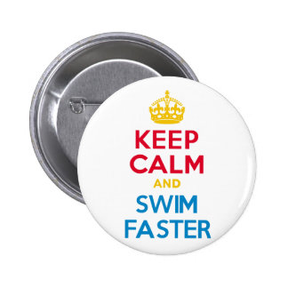 KEEP CALM and SWIM FASTER Pinback Buttons