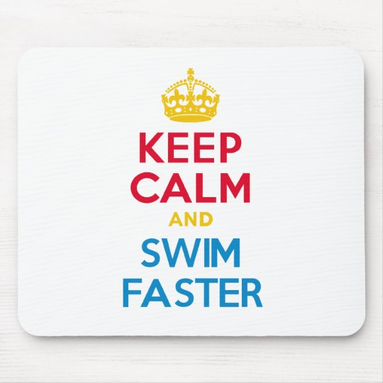 KEEP CALM and SWIM FASTER Mouse Pad