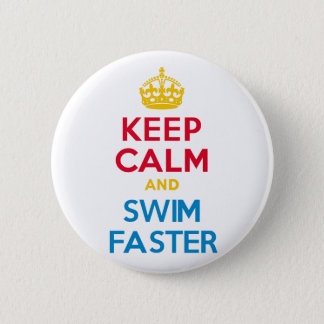 KEEP CALM and SWIM FASTER Pinback Button