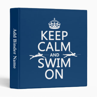 Keep Calm and Swim On (in any color) Binder