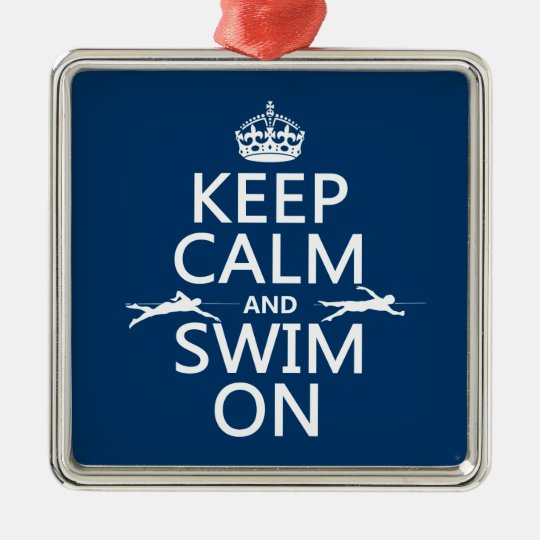 Keep Calm and Swim On (in any color) Metal Ornament