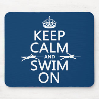 Keep Calm and Swim On (in any color) Mouse Pad
