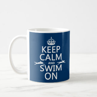 Keep Calm and Swim On (in any color) Mugs