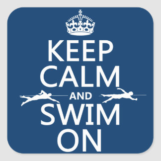 Keep Calm and Swim On (in any color) Square Sticker