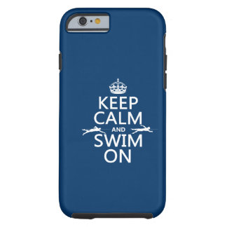 Keep Calm and Swim On (in any color) Tough iPhone 6 Case
