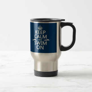 Keep Calm and Swim On (in any color) Travel Mug