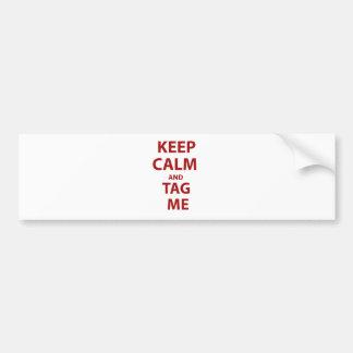 Keep Calm and Tag Me Bumper Sticker