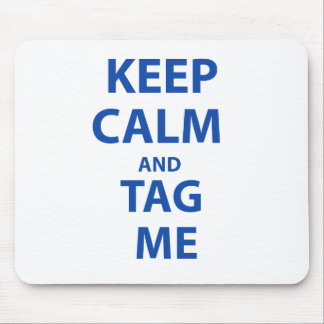 Keep Calm and Tag Me Mouse Pad