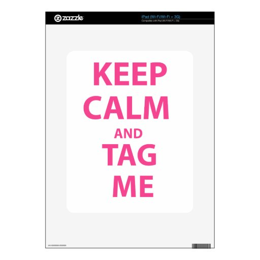 Keep Calm and Tag Me Skin For iPad