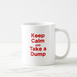 Keep Calm and Take a Dump Coffee Mug
