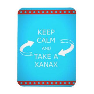 keep calm and take a xanax.  Or vice versa. Magnet