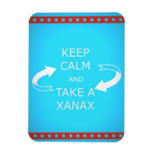 keep calm and take a xanax. Or vice versa. Rectangular Magnets