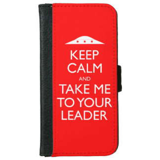 Keep Calm and Take me to your leader iPhone 6 Case iPhone 6 Wallet Case