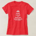 Keep Calm and Take Off Your Pants (I'm a Nurse) T Shirt