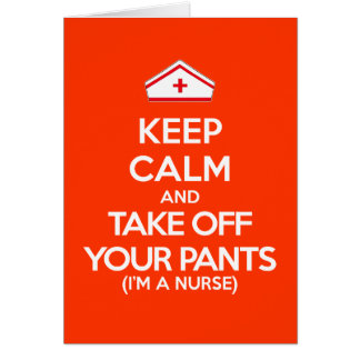 Keep Calm and Take Off Your Pants (I'm Nurse) Greeting Cards