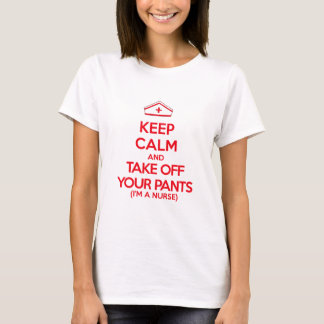 Keep Calm and Take Off Your Pants T-Shirt