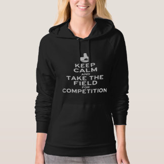 Keep Calm and Take the Field for Competition Hoodie