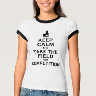 Keep Calm and Take the Field for Competition T-Shirt