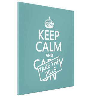 Keep Calm and Take The Pills (in all colors) Stretched Canvas Prints