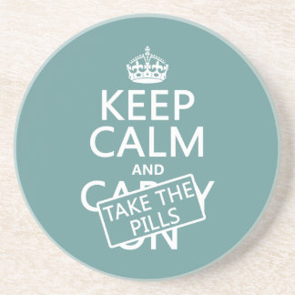 Keep Calm and Take The Pills (in all colors) Drink Coaster