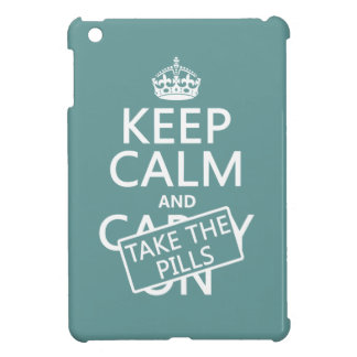 Keep Calm and Take The Pills (in all colors) iPad Mini Cases