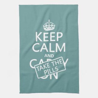 Keep Calm and Take The Pills (in all colors) Kitchen Towel