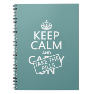 Keep Calm and Take The Pills (in all colors) Spiral Notebook