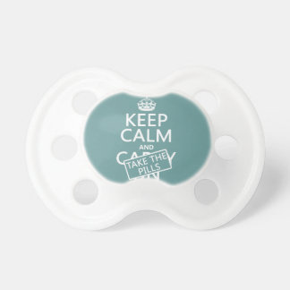 Keep Calm and Take The Pills (in all colors) Baby Pacifiers