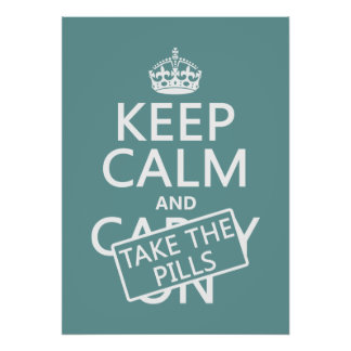 Keep Calm and Take The Pills (in all colors) Poster