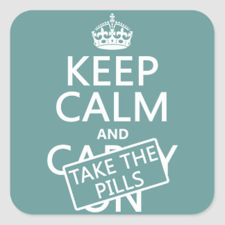 Keep Calm and Take The Pills (in all colors) Square Sticker