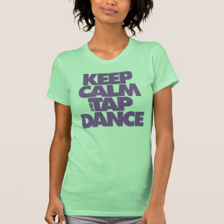 Keep Calm and Tap Dance T Shirt