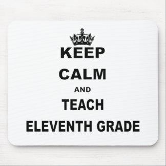 KEEP CALM AND TEACH ELEVENTH MOUSE PAD