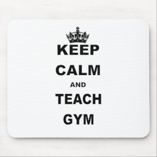 KEEP CALM AND TEACH GYM MOUSE PAD