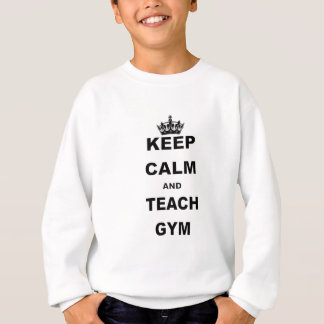 KEEP CALM AND TEACH GYM SWEATSHIRT