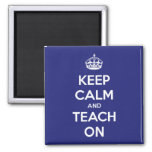 Keep Calm and Teach On Blue 2 Inch Square Magnet