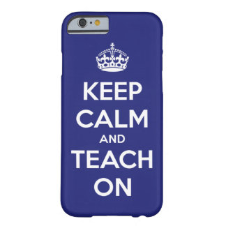 Keep Calm and Teach On Blue and White Barely There iPhone 6 Case