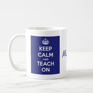 Keep Calm and Teach On Blue Coffee Mug
