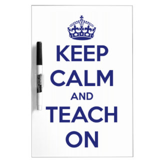 Keep Calm and Teach On Blue on White Dry-Erase Board