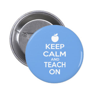 Keep Calm and Teach On Pinback Buttons