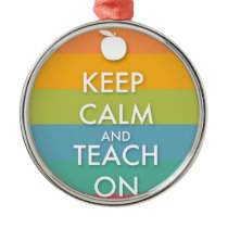 Keep Calm and Teach On - Colorful Stripes Metal Ornament