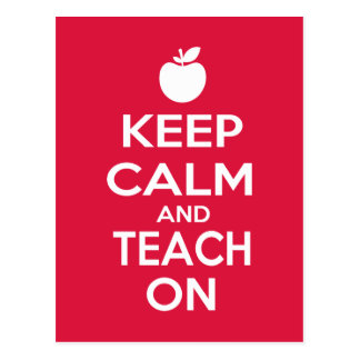 Keep Calm and Teach On for teachers Postcard