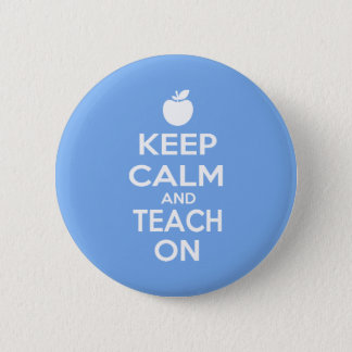 Keep Calm and Teach On Pinback Button
