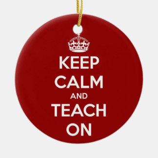 Keep Calm and Teach On Red Ceramic Ornament