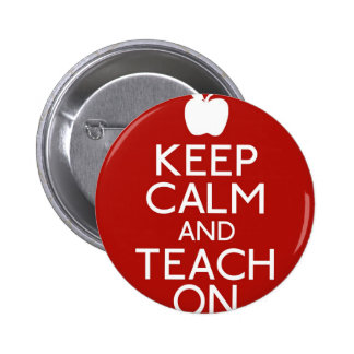 Keep Calm and TEACH on-red Pinback Button