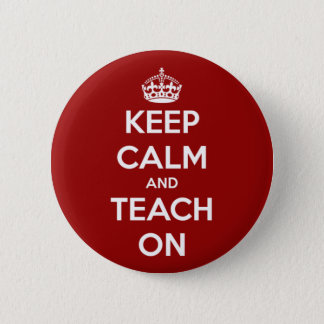 Keep Calm and Teach On Red Pinback Button