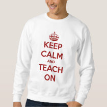 Keep Calm and Teach On Red/White Personalized Sweatshirt