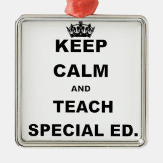 KEEP CALM AND TEACH SPECIAL ED.png Metal Ornament