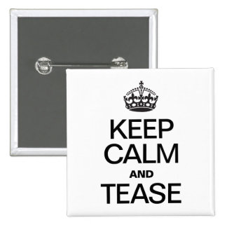 KEEP CALM AND TEASE PINBACK BUTTONS