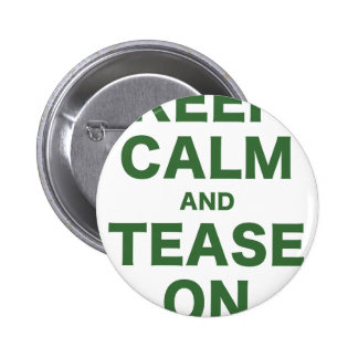 Keep Calm and Tease On Button